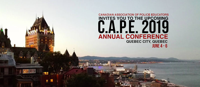 Canadian Association of Police Educators Invites you to the annual CAPE conference Quebec City, Quebec June 4 – 6 Register Now, Details Here.